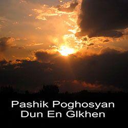 Pashik Poghosyan - Dun En Glkhen
